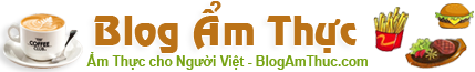 Blog Ẩm Thực - Ẩm Thực cho Người Việt